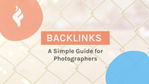 Backlinks for Photographers - a beginner's guide.
